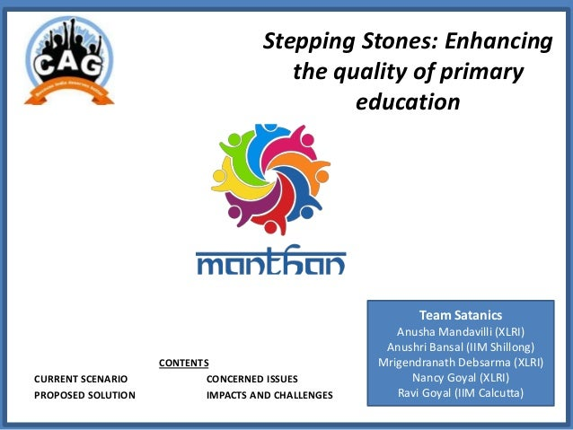 Stepping Stones: Enhancing the quality of primary education CONTENTS CURRENT SCENARIO CONCERNED ISSUES PROPOSED SOLUTION I...