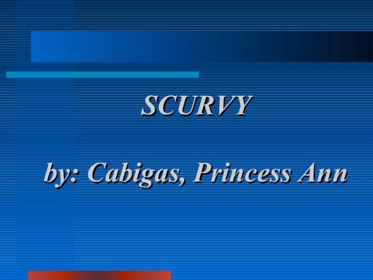 SCURVYby: Cabigas, Princess Ann