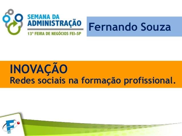 Redes sociais na formação profissionalRedes sociais na formação profissional.Fernando SouzaINOVAÇÃO