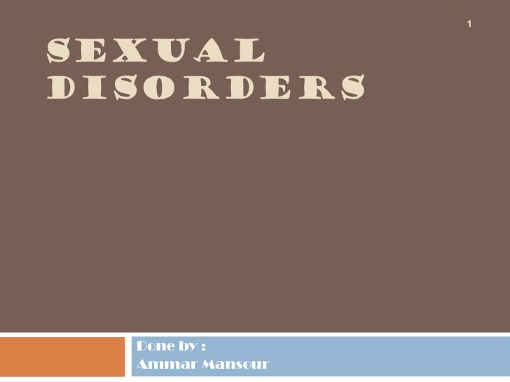 1SEXUALDISORDERS  Done by :  Ammar Mansour