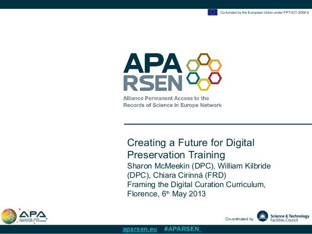 Co-funded by the European Union under FP7-ICT-2009-6Co-ordinated byaparsen.eu #APARSENCreating a Future for DigitalPreserv...