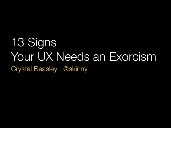 13 SignsYour UX Needs an ExorcismCrystal Beasley . @skinny