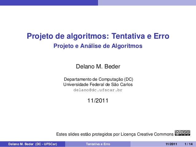 Projeto de algoritmos: Tentativa e ErroProjeto e Análise de AlgoritmosDelano M. BederDepartamento de Computação (DC)Univer...