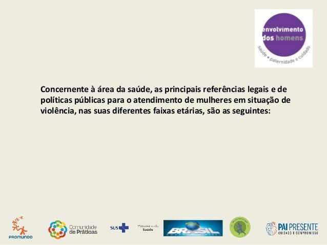 Concernente à área da saúde, as principais referências legais e de políticas públicas para o atendimento de mulheres em si...