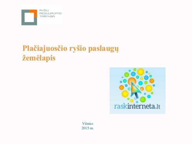 Plačiajuosčio ryšio paslaugų žemėlapis Vilnius 2015 m.
