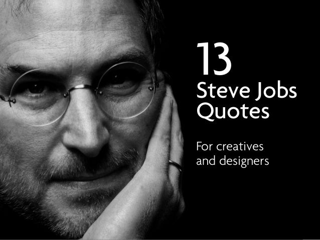 Steve Jobs Quotes On Hard Work: 13 Steve Jobs Quotes For Creatives And Designers