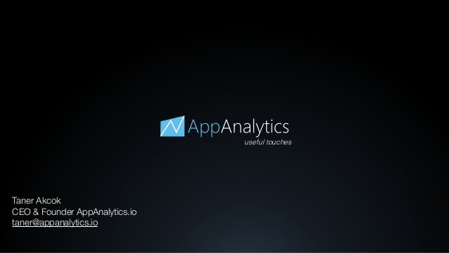 useful touches Taner Akcok CEO & Founder AppAnalytics.io taner@appanalytics.io