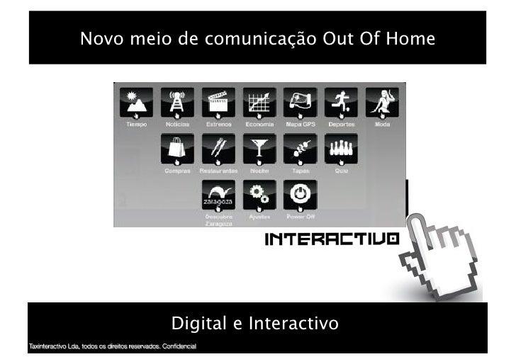 Novo meio de comunicação Out Of Home!         Digital e Interactivo!   1                                        1