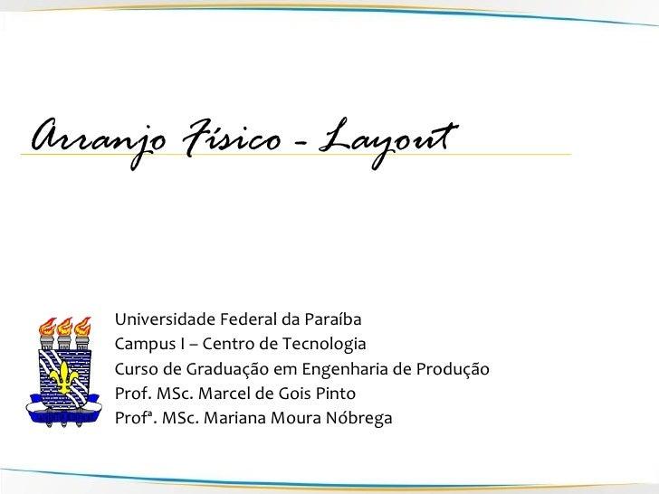 Arranjo Físico - Layout       Universidade Federal da Paraíba     Campus I – Centro de Tecnologia     Curso de Graduação e...