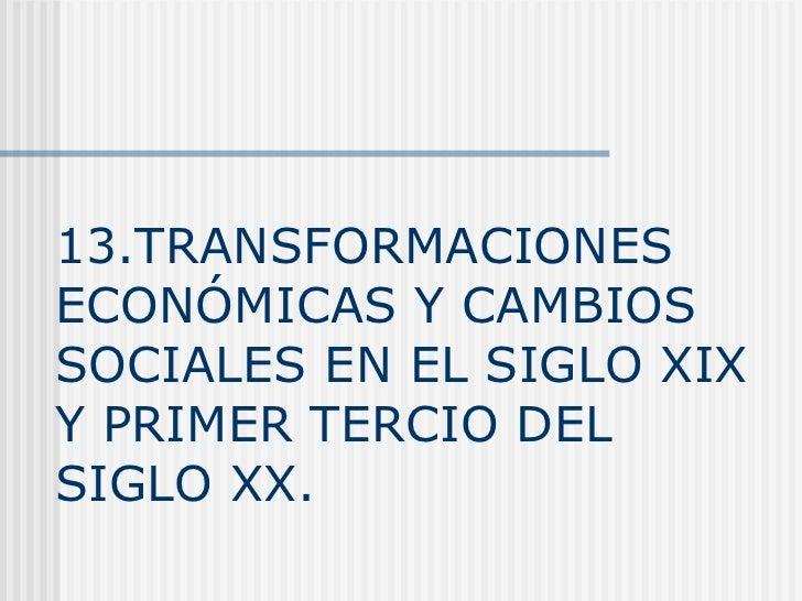 13.TRANSFORMACIONES ECONÓMICAS Y CAMBIOS SOCIALES EN EL SIGLO XIX Y PRIMER TERCIO DEL SIGLO XX.