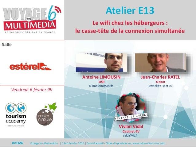 Salle #VEM6 Voyage en Multimédia | 5 & 6 Février 2015 | Saint-Raphaël - Slides disponibles sur www.salon-etourisme.com Le ...