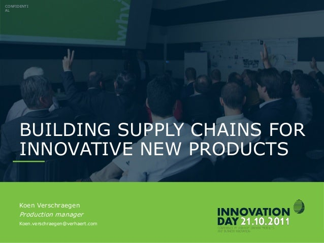 INNOVATIONDAY 2011 BUILDING SUPPLY CHAINS FOR INNOVATIVE NEW PRODUCTS CONFIDENTI AL Koen Verschraegen Production manager K...