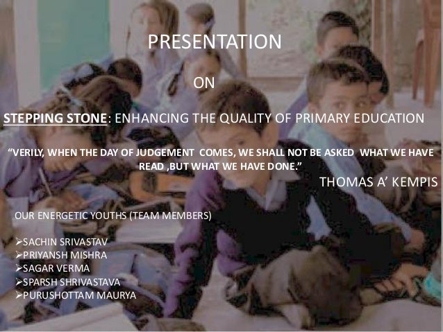 STEPPING STONE: ENHANCING THE QUALITY OF PRIMARY EDUCATION PRESENTATION ON OUR ENERGETIC YOUTHS (TEAM MEMBERS) SACHIN SRI...