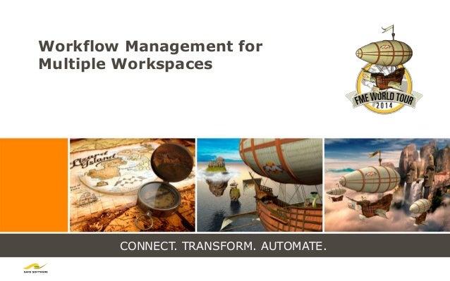 CONNECT. TRANSFORM. AUTOMATE. Workflow Management for Multiple Workspaces