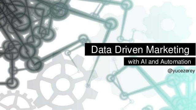 Data Driven Marketing with AI and Automation @yucezerey