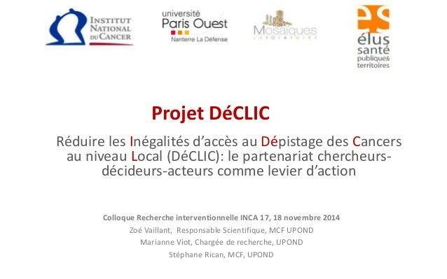 Projet DéCLIC  Réduire les Inégalités d'accès au Dépistage des Cancers  au niveau Local (DéCLIC): le partenariat chercheur...