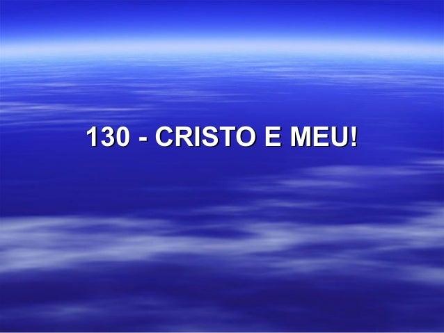 130 - CRISTO E MEU!130 - CRISTO E MEU!