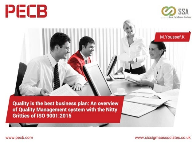 Quality is the best business plan: An overview of Quality Management system with the Nitty Gritties of ISO 9001:2015 By M....