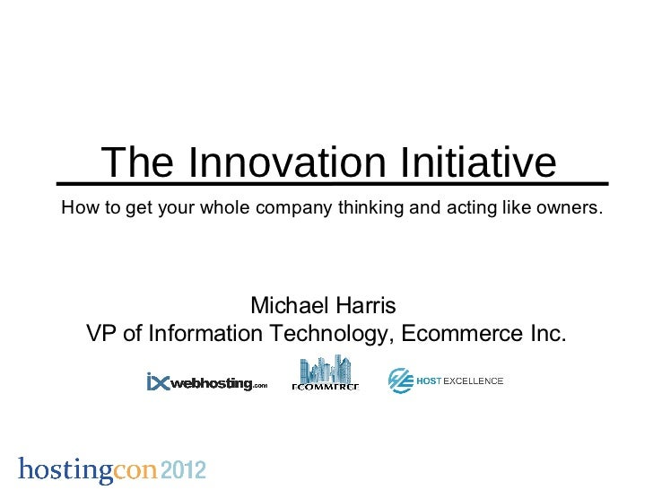 The Innovation InitiativeHow to get your whole company thinking and acting like owners.                  Michael Harris  V...