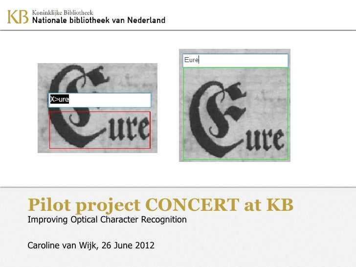 Pilot project CONCERT at KBImproving Optical Character RecognitionCaroline van Wijk, 26 June 2012