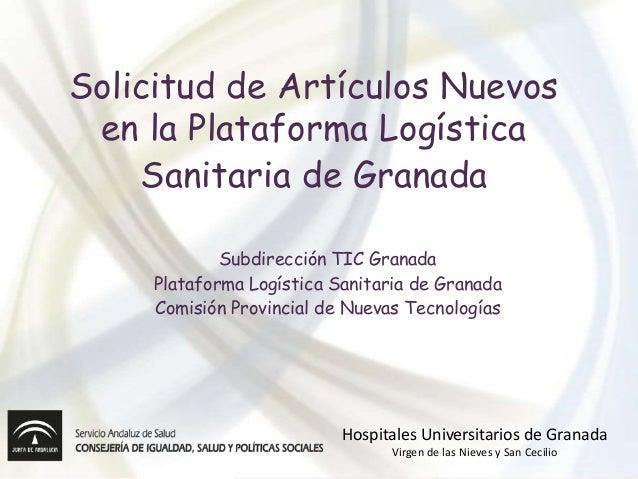 Solicitud de Artículos Nuevos en la Plataforma Logística Sanitaria de Granada Subdirección TIC Granada Plataforma Logístic...
