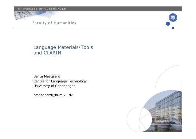 Language Materials/Toolsand CLARINBente MaegaardCentre for Language TechnologyUniversity of Copenhagenbmaegaard@hum.ku.dk