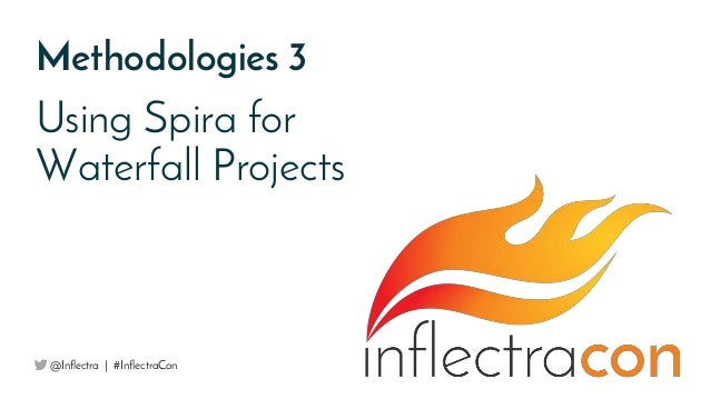 Using Spira for Waterfall Projects Methodologies 3 @Inflectra   #InflectraCon