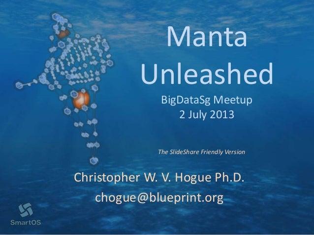 Manta Unleashed BigDataSg Meetup 2 July 2013 Christopher W. V. Hogue Ph.D. chogue@blueprint.org