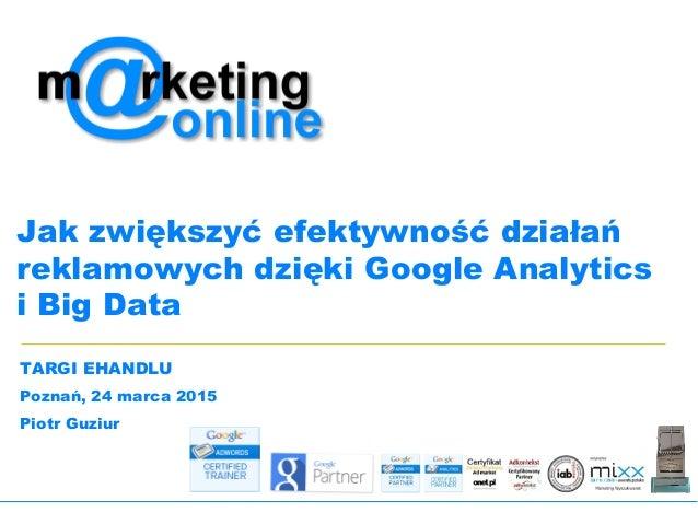 ©Copyright 2015 Marketing Online Jak zwiększyć efektywność działań reklamowych dzięki Google Analytics i Big Data TARGI EH...