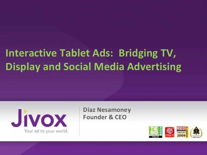Interactive Tablet Ads: Bridging TV,Display and Social Media Advertising               Diaz Nesamoney               Founde...