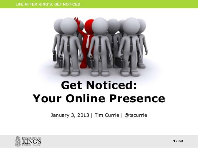 LIFE AFTER KING'S: GET NOTICED           Get Noticed:       Your Online Presence                January 3, 2013 | Tim Curr...