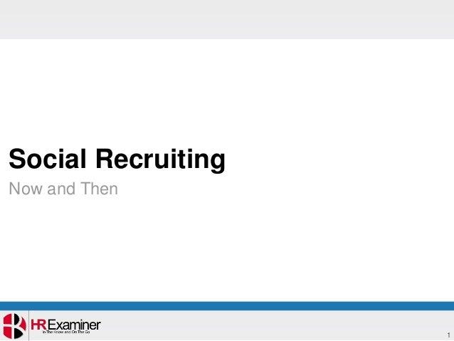 Social RecruitingNow and Then                    1