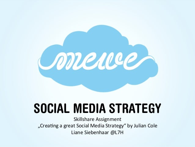 "SOCIAL MEDIA STRATEGY                     Skillshare Assignment ""Crea2ng a great Social Media Strategy"" by..."
