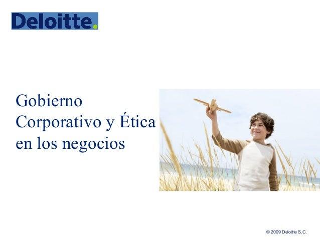 © 2009 Deloitte S.C. Gobierno Corporativo y Ética en los negocios