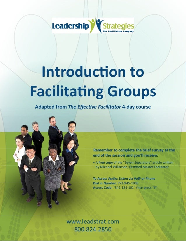 Introduction toFacilitating GroupsAdapted from The Effective Facilitator 4-day course                         Remember to ...