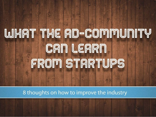 what the ad-community can learn from startups