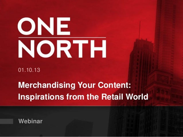 01.10.13Merchandising Your Content:Inspirations from the Retail WorldWebinar