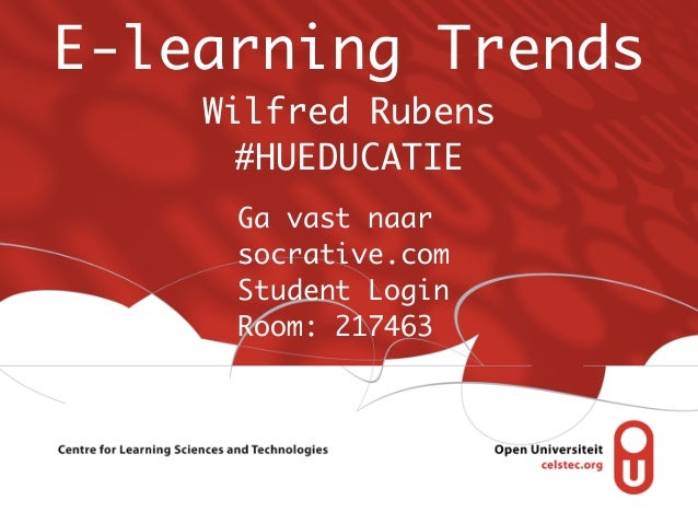 E-learning Trends    Wilfred Rubens     #HUEDUCATIE     Ga vast naar     socrative.com     Student Login     Room: 217463