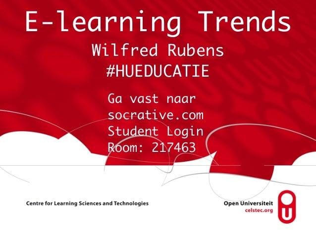 E-learning Trends Wilfred Rubens #HUEDUCATIE Ga vast naar socrative.com Student Login Room: 217463