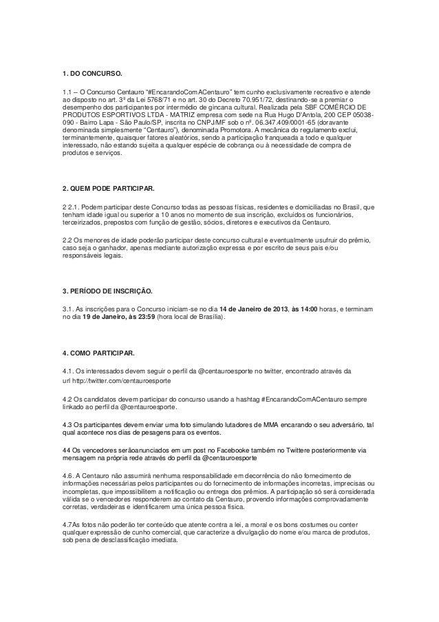 """1. DO CONCURSO.1.1 – O Concurso Centauro """"#EncarandoComACentauro"""" tem cunho exclusivamente recreativo e atendeao disposto ..."""