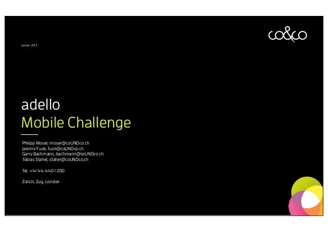 Januar 2013adelloMobile ChallengePhilipp Moser, moser@coUNDco.chJaromir Fuoli, fuoli@coUNDco.chGarry Bachmann, bachmann@co...