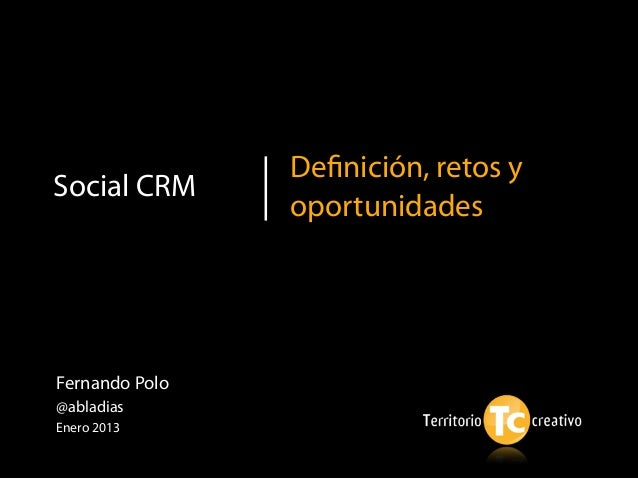 Definición, retos ySocial CRM                oportunidadesFernando Polo@abladiasEnero 2013