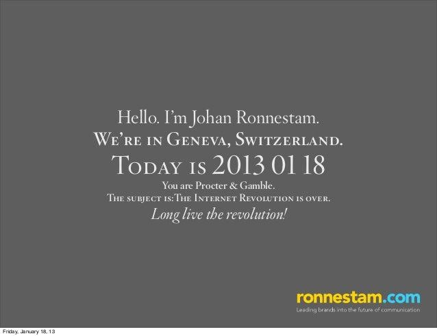 Hello. I'm Johan Ronnestam.                         We're in Geneva, Switzerland.                           Today is 2013 ...
