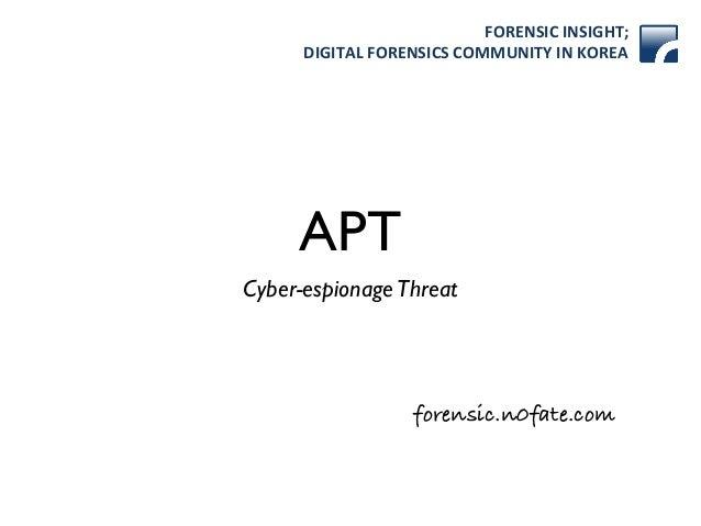 FORENSIC)INSIGHT;) DIGITAL)FORENSICS)COMMUNITY)IN)KOREA forensic.n0fate.com APT Cyber-espionageThreat