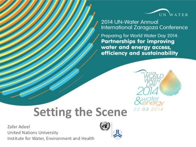 Setting the Scene Zafar Adeel United Nations University Institute for Water, Environment and Health