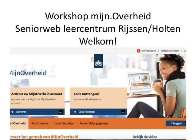 Workshop mijn.Overheid Seniorweb leercentrum Rijssen/Holten Welkom!
