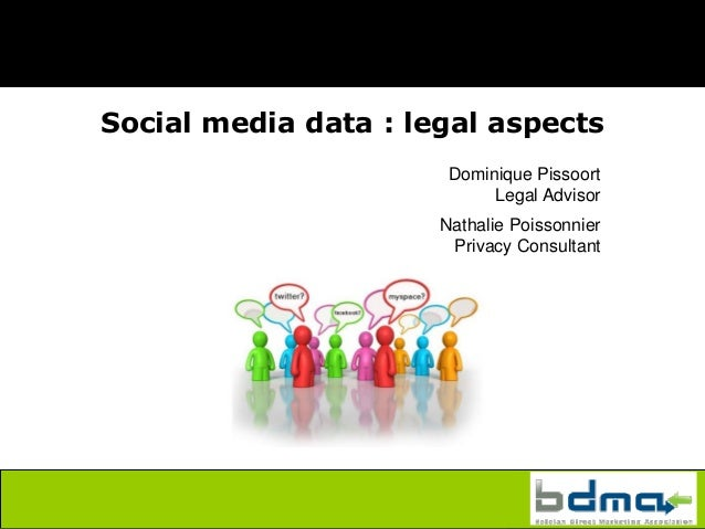 Social media data : legal aspects                       Dominique Pissoort                            Legal Advisor       ...