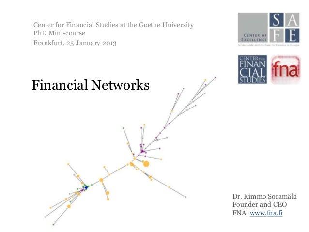 Center for Financial Studies at the Goethe UniversityPhD Mini-courseFrankfurt, 25 January 2013Financial Networks          ...