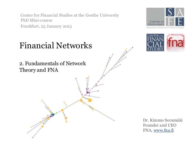 Center for Financial Studies at the Goethe UniversityPhD Mini-courseFrankfurt, 25 January 2013Financial Networks2. Fundame...