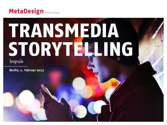 TRANSMEDIA STORYTELLINGImpuls Berlin, 1. Februar 2013